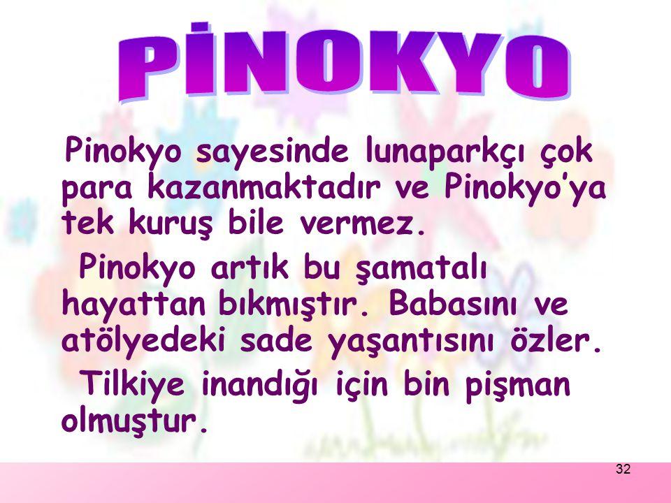 PİNOKYO Pinokyo sayesinde lunaparkçı çok para kazanmaktadır ve Pinokyo'ya tek kuruş bile vermez.