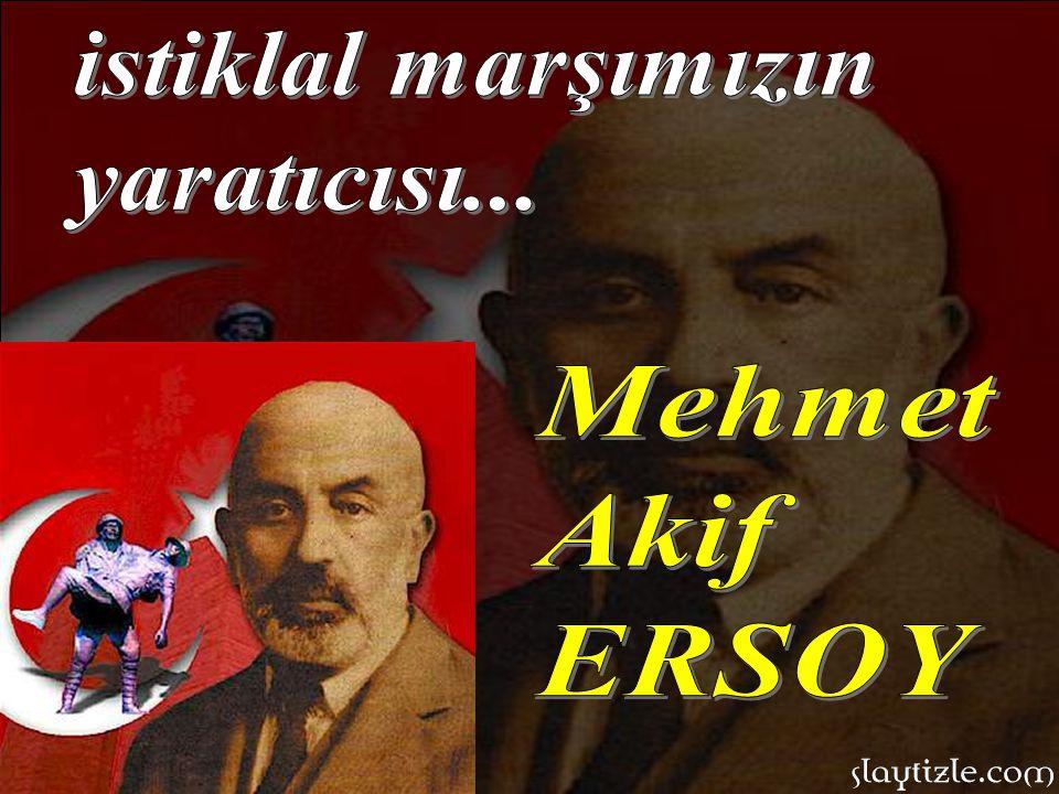 istiklal marşımızın yaratıcısı... Mehmet Akif ERSOY