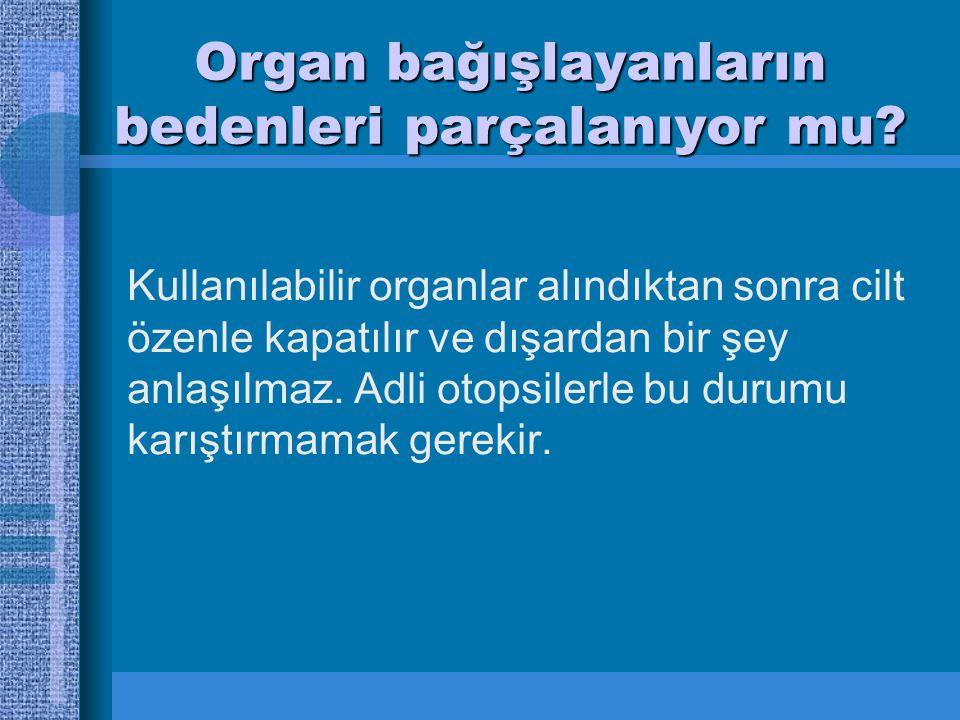 Organ bağışlayanların bedenleri parçalanıyor mu