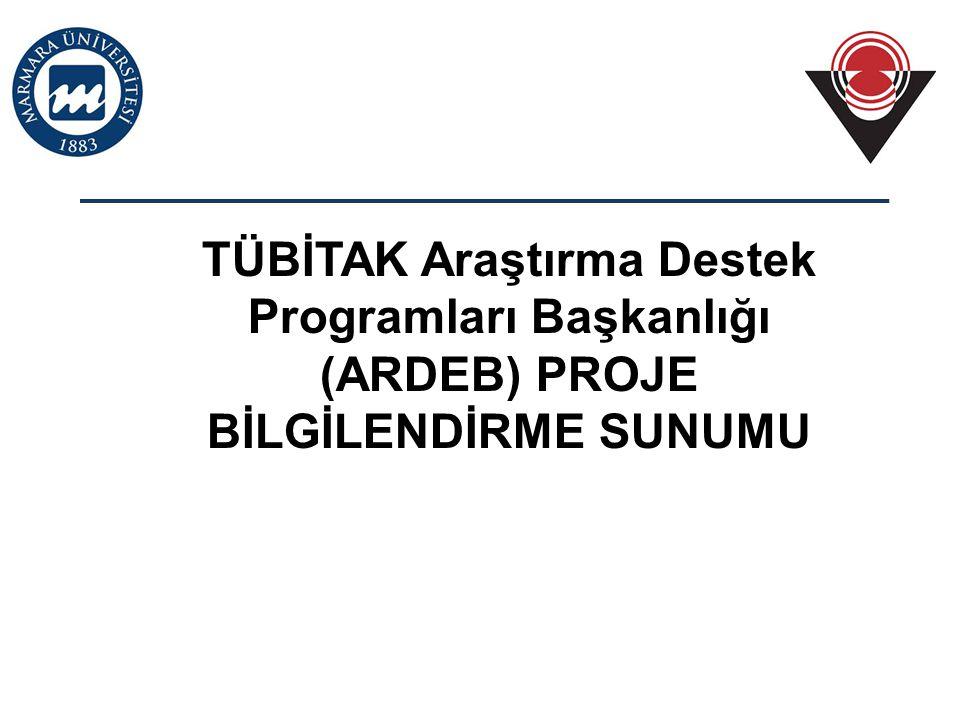 TÜBİTAK Araştırma Destek Programları Başkanlığı (ARDEB) PROJE BİLGİLENDİRME SUNUMU