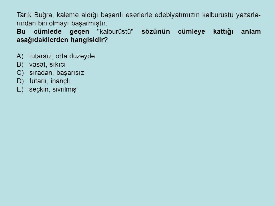 Tarık Buğra, kaleme aldığı başarılı eserlerle edebiyatımızın kalburüstü yazarla- rından biri olmayı başarmıştır.