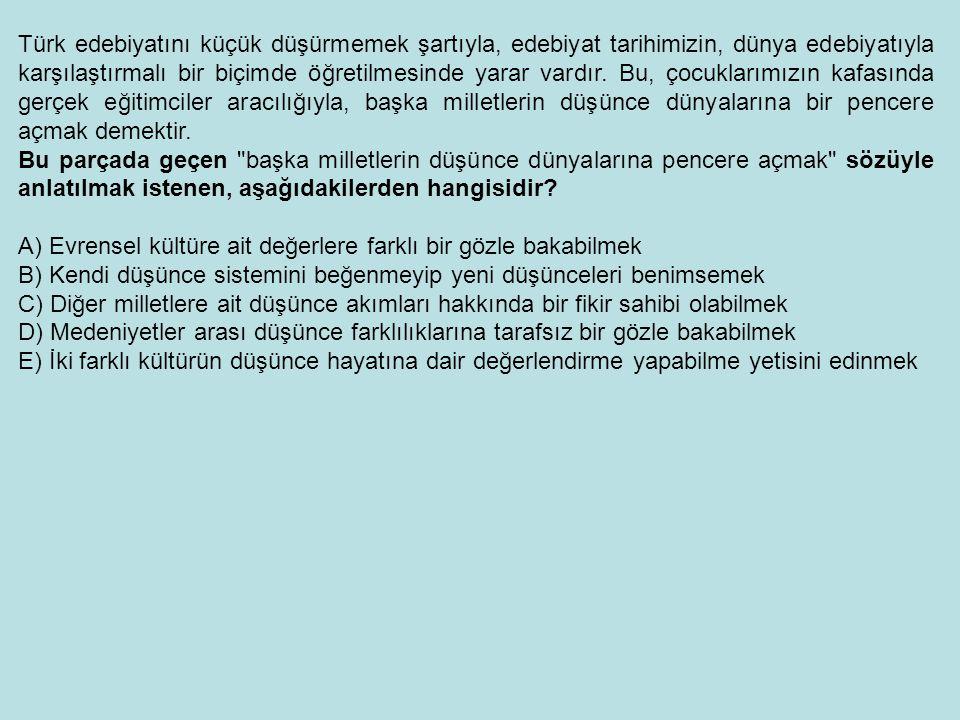 Türk edebiyatını küçük düşürmemek şartıyla, edebiyat tarihimizin, dünya edebiyatıyla karşılaştırmalı bir biçimde öğretilmesinde yarar vardır. Bu, çocuklarımızın kafasında gerçek eğitimciler aracılığıyla, başka milletlerin düşünce dünyalarına bir pencere açmak demektir.