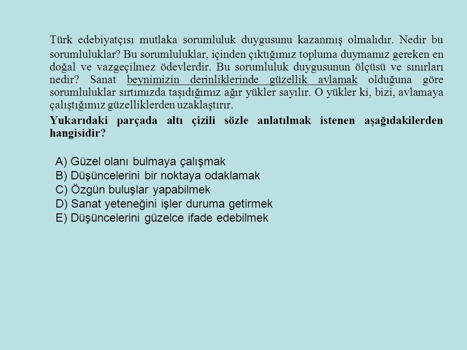 Türk edebiyatçısı mutlaka sorumluluk duygusunu kazanmış olmalıdır