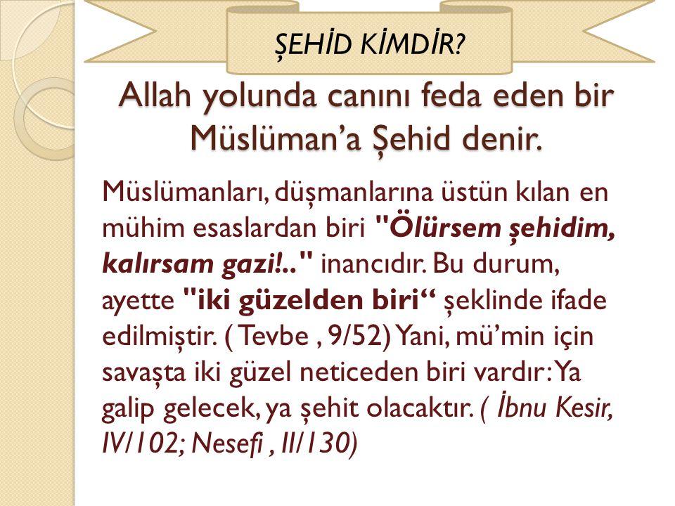 Allah yolunda canını feda eden bir Müslüman'a Şehid denir.