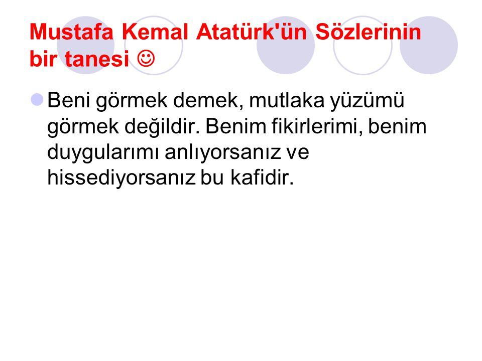 Mustafa Kemal Atatürk ün Sözlerinin bir tanesi 