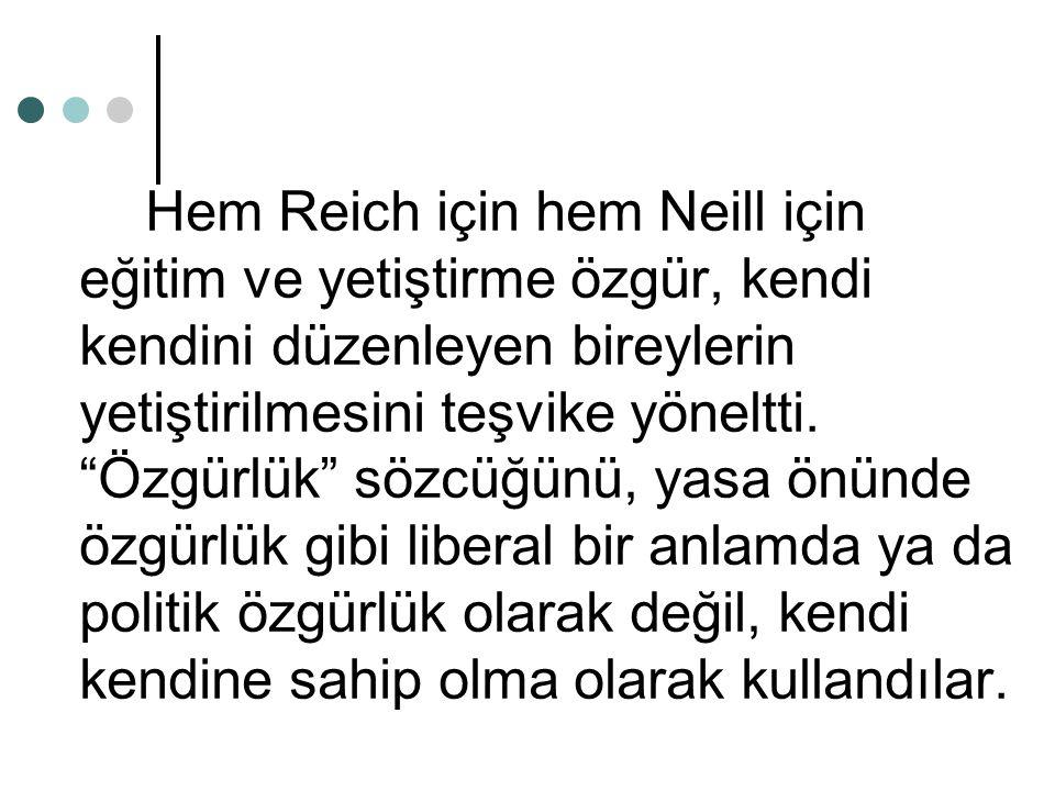 Hem Reich için hem Neill için eğitim ve yetiştirme özgür, kendi kendini düzenleyen bireylerin yetiştirilmesini teşvike yöneltti.