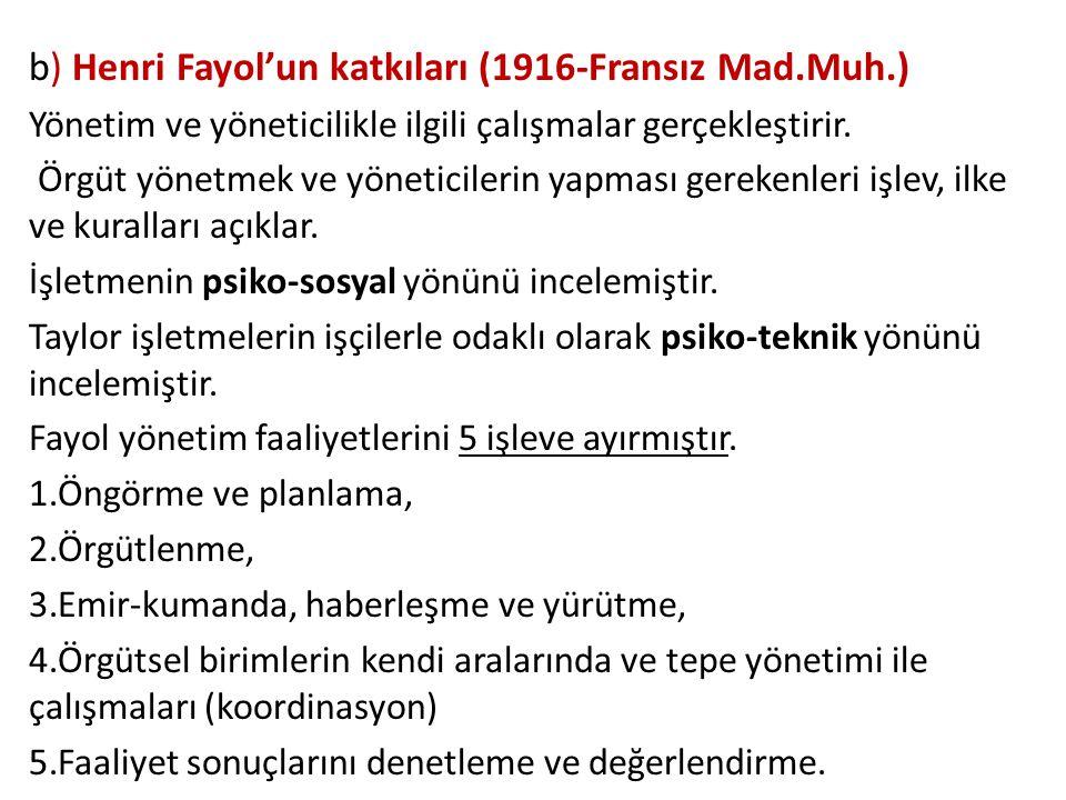 b) Henri Fayol'un katkıları (1916-Fransız Mad.Muh.)