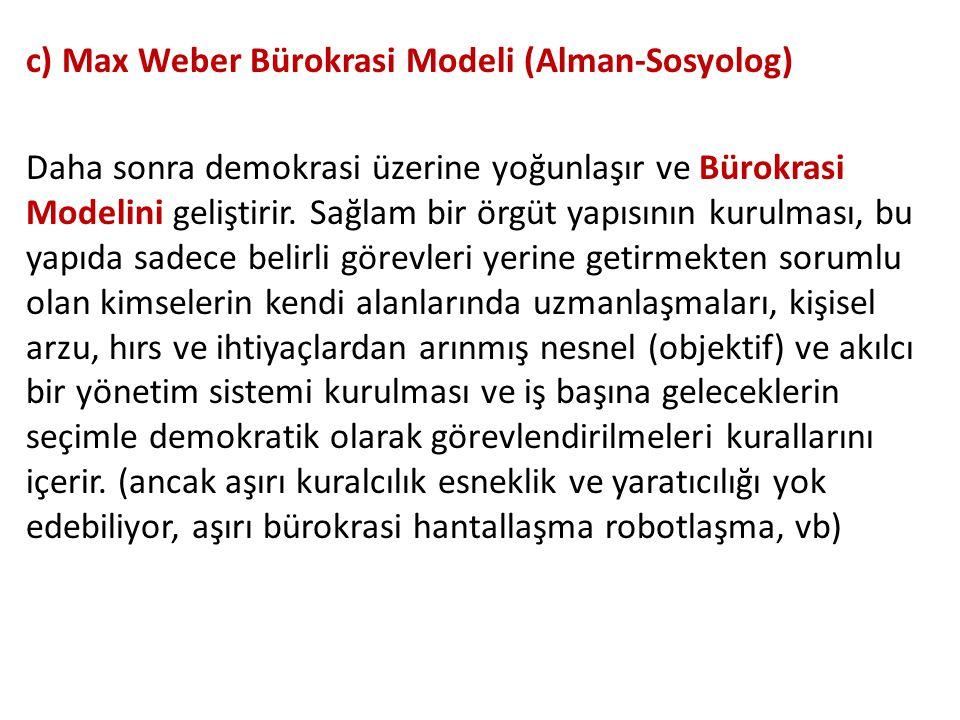 c) Max Weber Bürokrasi Modeli (Alman-Sosyolog)