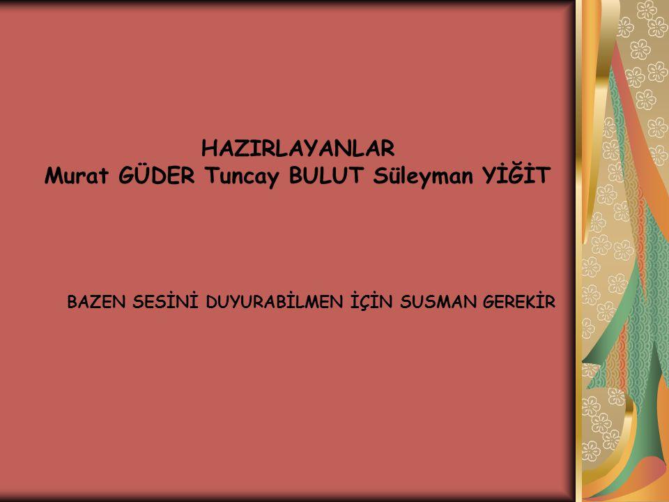 Murat GÜDER Tuncay BULUT Süleyman YİĞİT