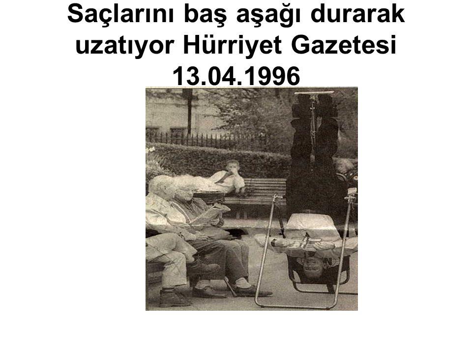 Saçlarını baş aşağı durarak uzatıyor Hürriyet Gazetesi 13.04.1996