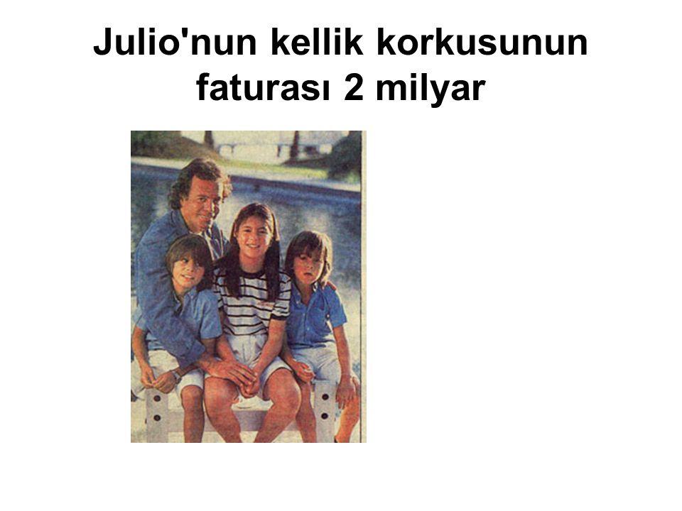 Julio nun kellik korkusunun faturası 2 milyar
