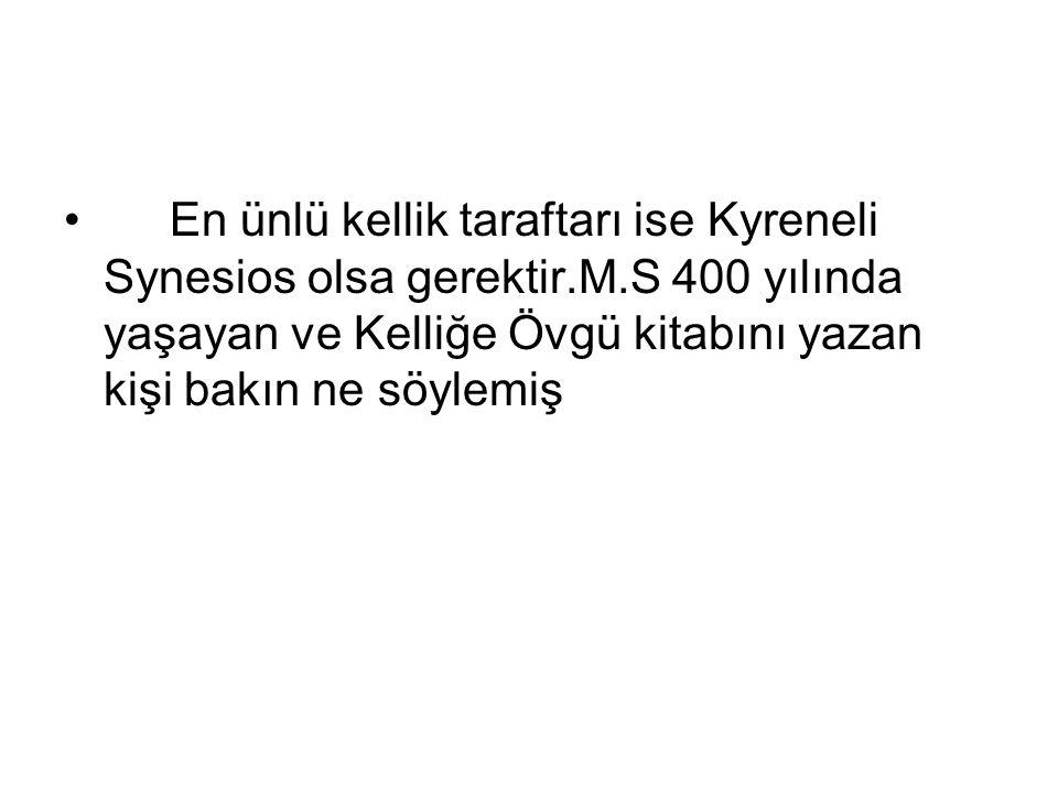 En ünlü kellik taraftarı ise Kyreneli Synesios olsa gerektir. M