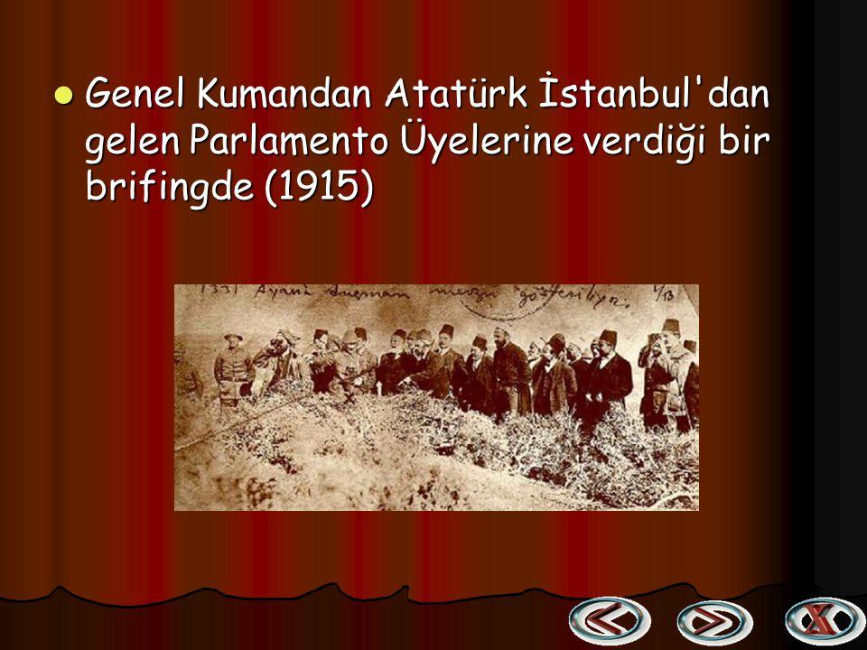 Genel Kumandan Atatürk İstanbul dan gelen Parlamento Üyelerine verdiği bir brifingde (1915)