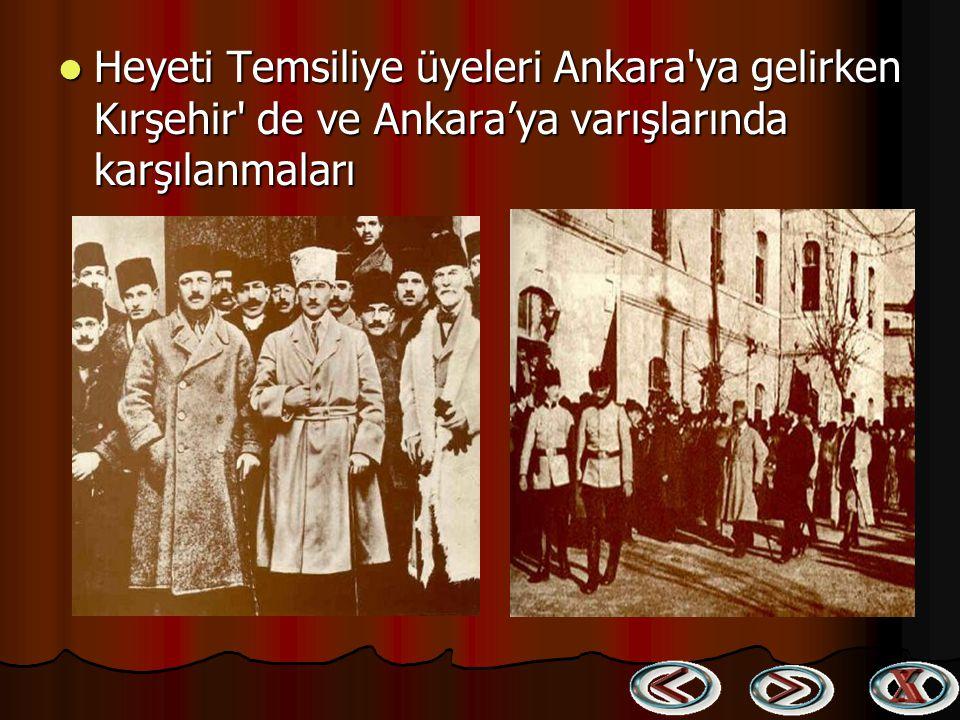 Heyeti Temsiliye üyeleri Ankara ya gelirken Kırşehir de ve Ankara'ya varışlarında karşılanmaları