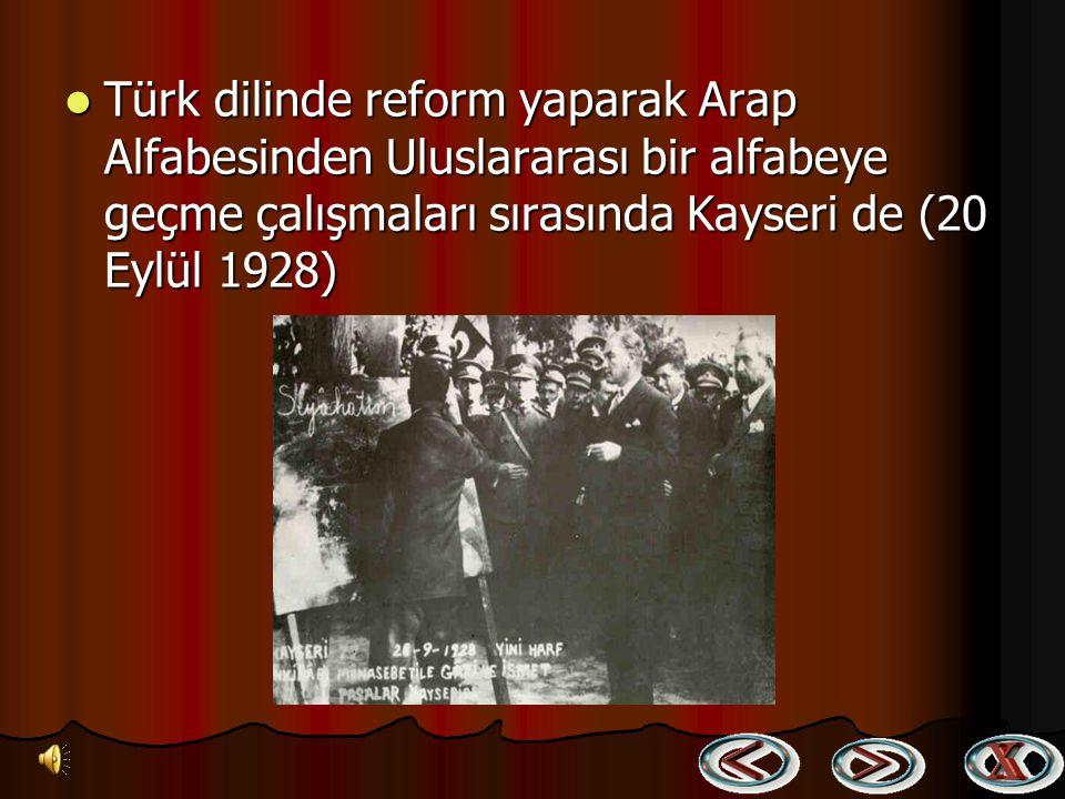 Türk dilinde reform yaparak Arap Alfabesinden Uluslararası bir alfabeye geçme çalışmaları sırasında Kayseri de (20 Eylül 1928)