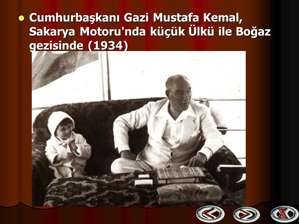 Cumhurbaşkanı Gazi Mustafa Kemal, Sakarya Motoru nda küçük Ülkü ile Boğaz gezisinde (1934)