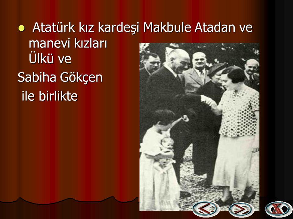 Atatürk kız kardeşi Makbule Atadan ve manevi kızları Ülkü ve