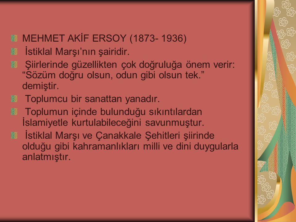 MEHMET AKİF ERSOY (1873- 1936) İstiklal Marşı'nın şairidir.