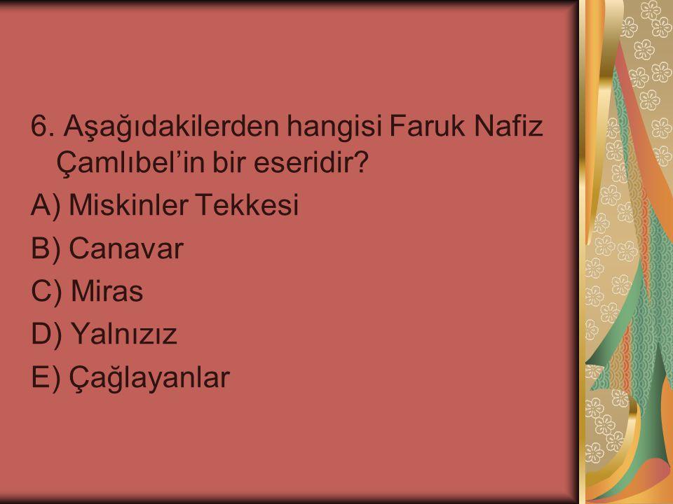 6. Aşağıdakilerden hangisi Faruk Nafiz Çamlıbel'in bir eseridir