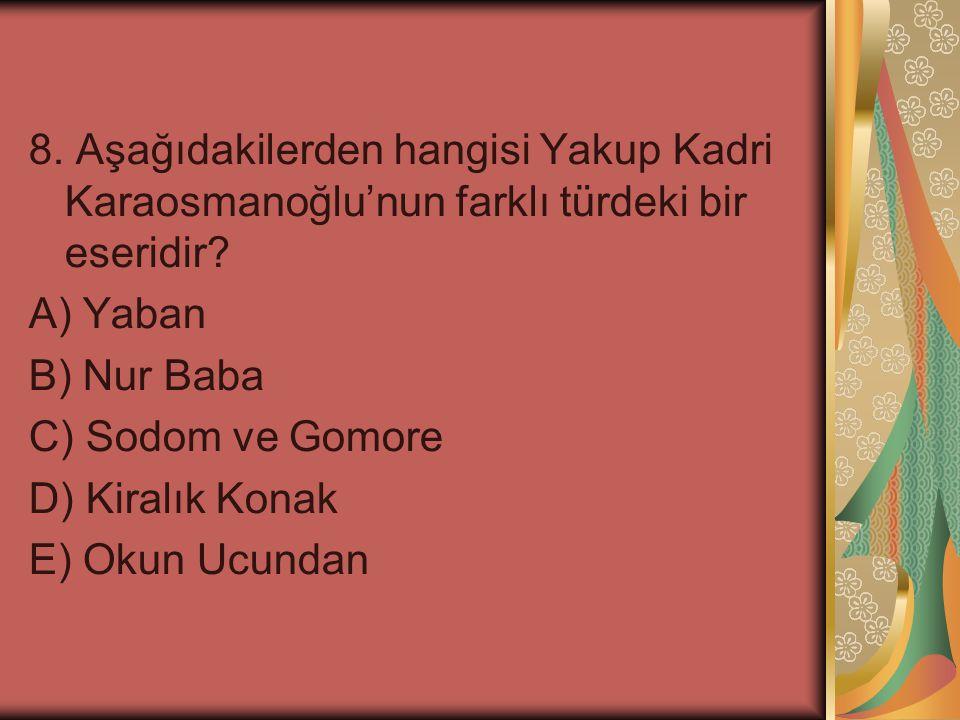 8. Aşağıdakilerden hangisi Yakup Kadri Karaosmanoğlu'nun farklı türdeki bir eseridir