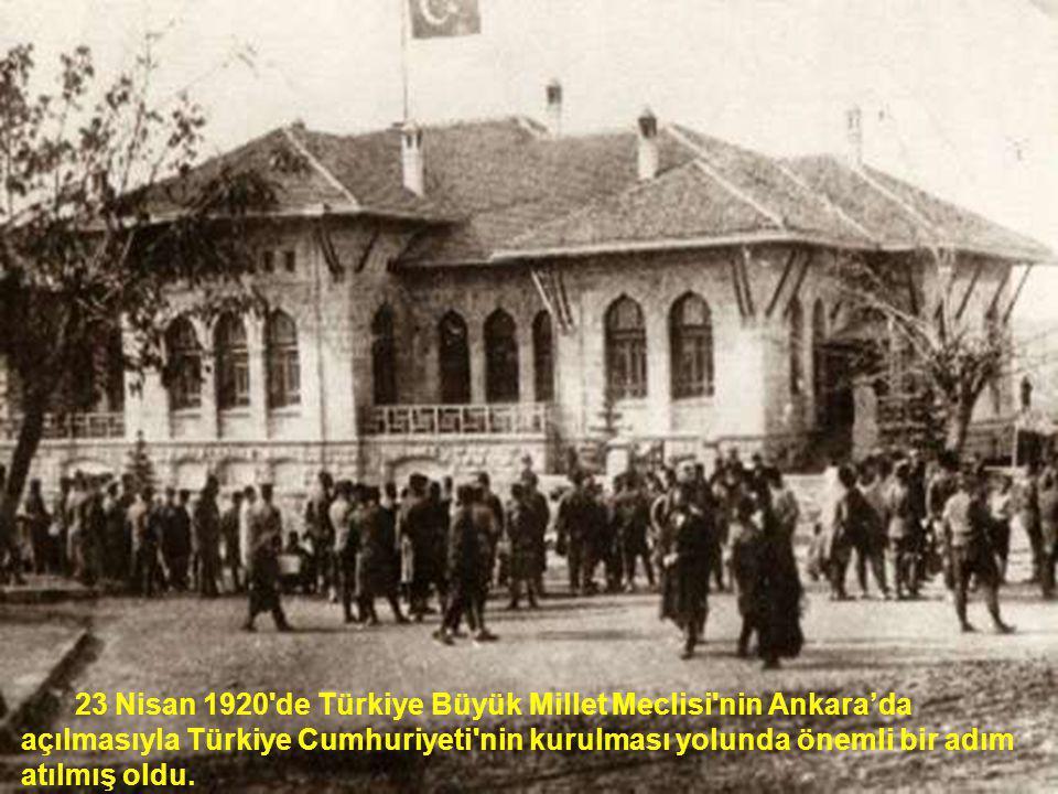 23 Nisan 1920 de Türkiye Büyük Millet Meclisi nin Ankara'da açılmasıyla Türkiye Cumhuriyeti nin kurulması yolunda önemli bir adım atılmış oldu.