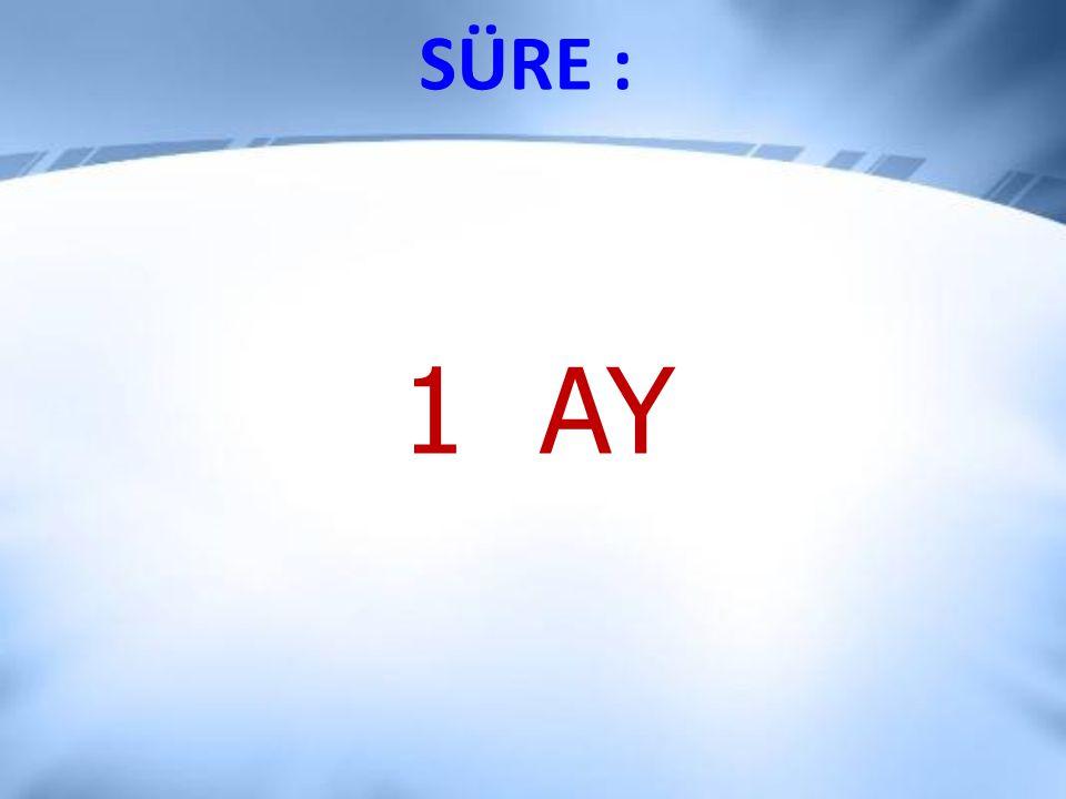 SÜRE : 1 AY