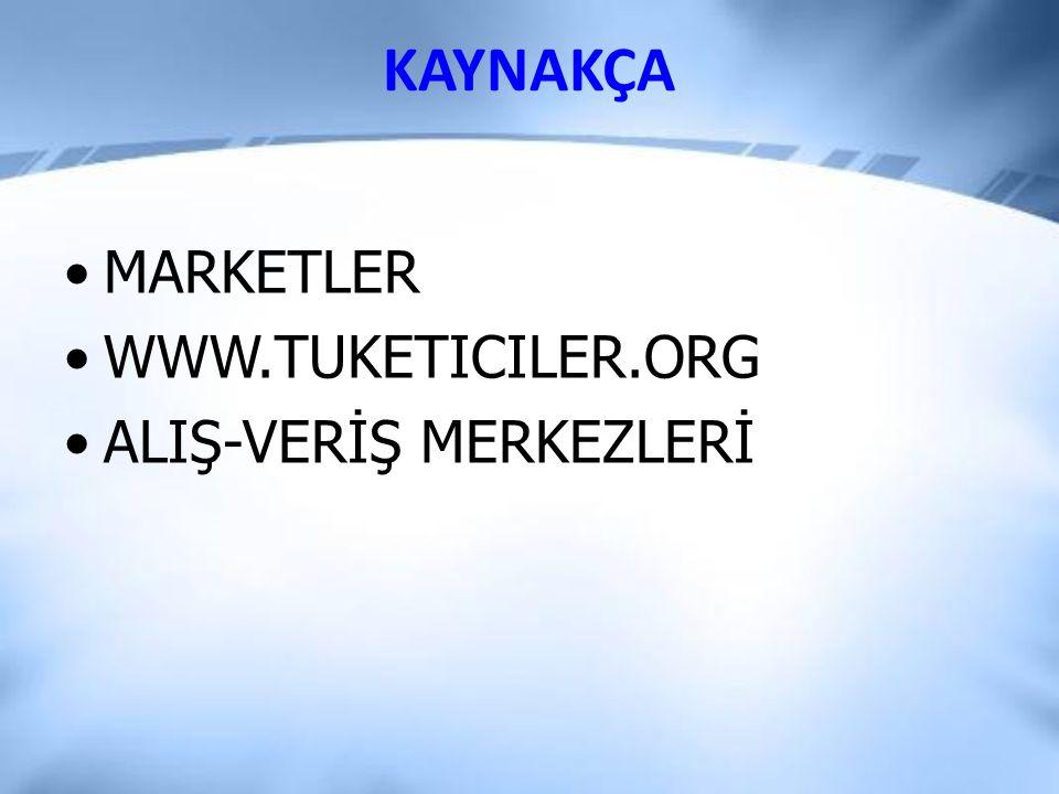 KAYNAKÇA MARKETLER WWW.TUKETICILER.ORG ALIŞ-VERİŞ MERKEZLERİ