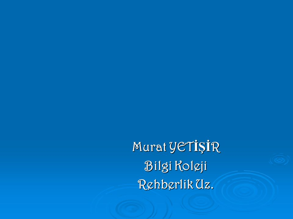 Murat YETİŞİR Bilgi Koleji Rehberlik Uz.