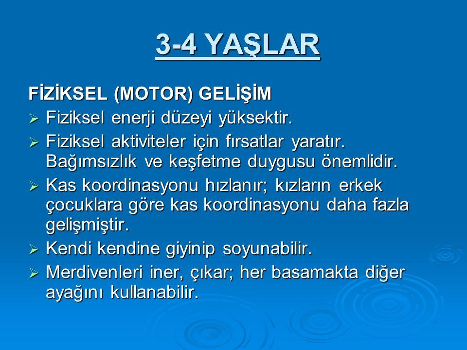 3-4 YAŞLAR FİZİKSEL (MOTOR) GELİŞİM Fiziksel enerji düzeyi yüksektir.
