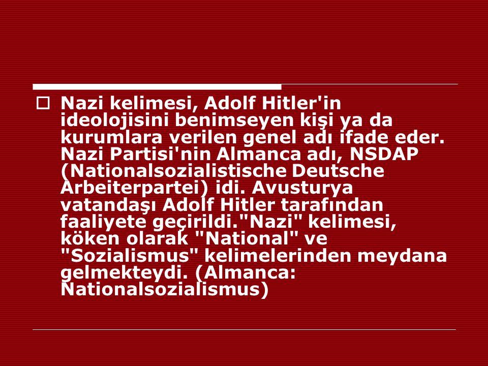 Nazi kelimesi, Adolf Hitler in ideolojisini benimseyen kişi ya da kurumlara verilen genel adı ifade eder.