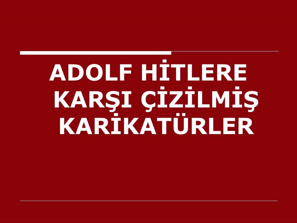 ADOLF HİTLERE KARŞI ÇİZİLMİŞ KARİKATÜRLER
