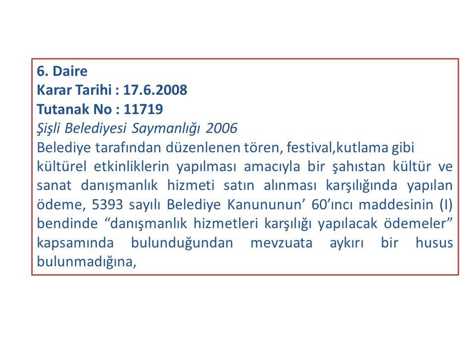 6. Daire Karar Tarihi : 17.6.2008. Tutanak No : 11719. Şişli Belediyesi Saymanlığı 2006.