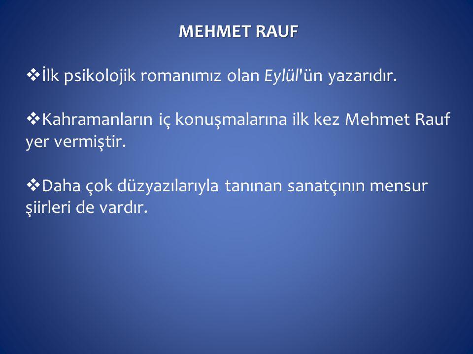 MEHMET RAUF İlk psikolojik romanımız olan Eylül ün yazarıdır. Kahramanların iç konuşmalarına ilk kez Mehmet Rauf yer vermiştir.