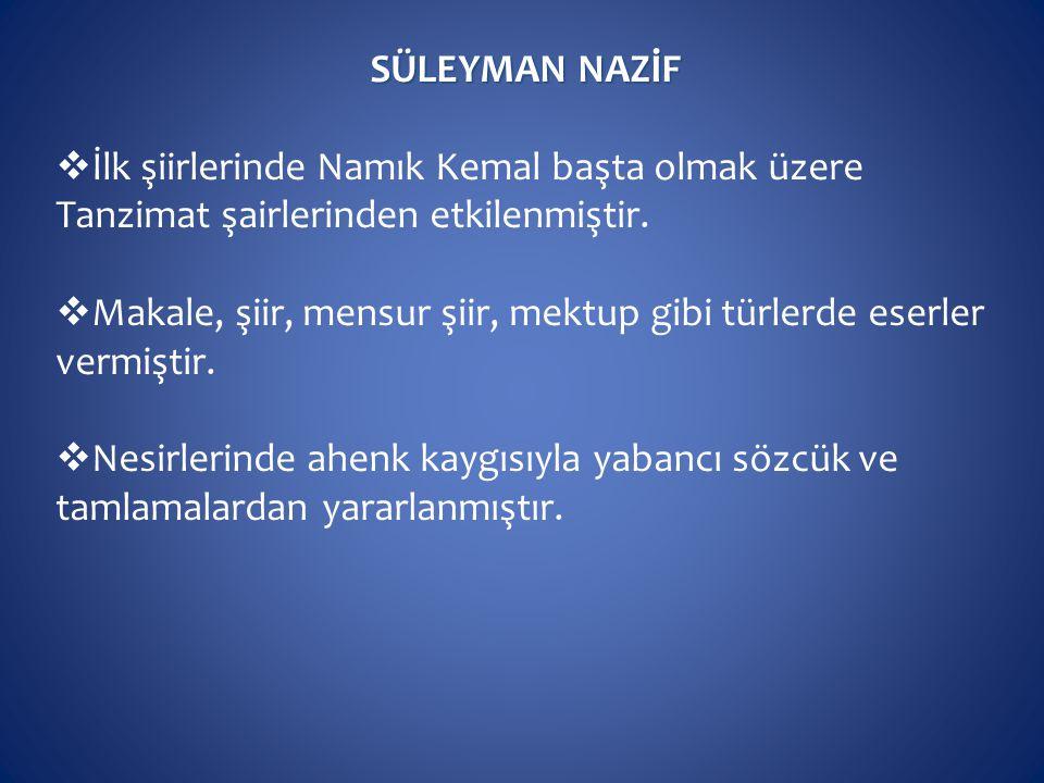 SÜLEYMAN NAZİF İlk şiirlerinde Namık Kemal başta olmak üzere Tanzimat şairlerinden etkilenmiştir.