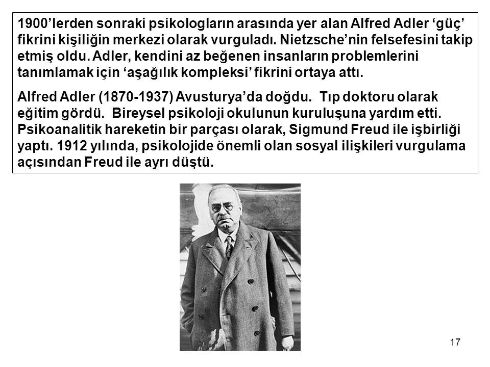 1900'lerden sonraki psikologların arasında yer alan Alfred Adler 'güç' fikrini kişiliğin merkezi olarak vurguladı. Nietzsche'nin felsefesini takip etmiş oldu. Adler, kendini az beğenen insanların problemlerini tanımlamak için 'aşağılık kompleksi' fikrini ortaya attı.