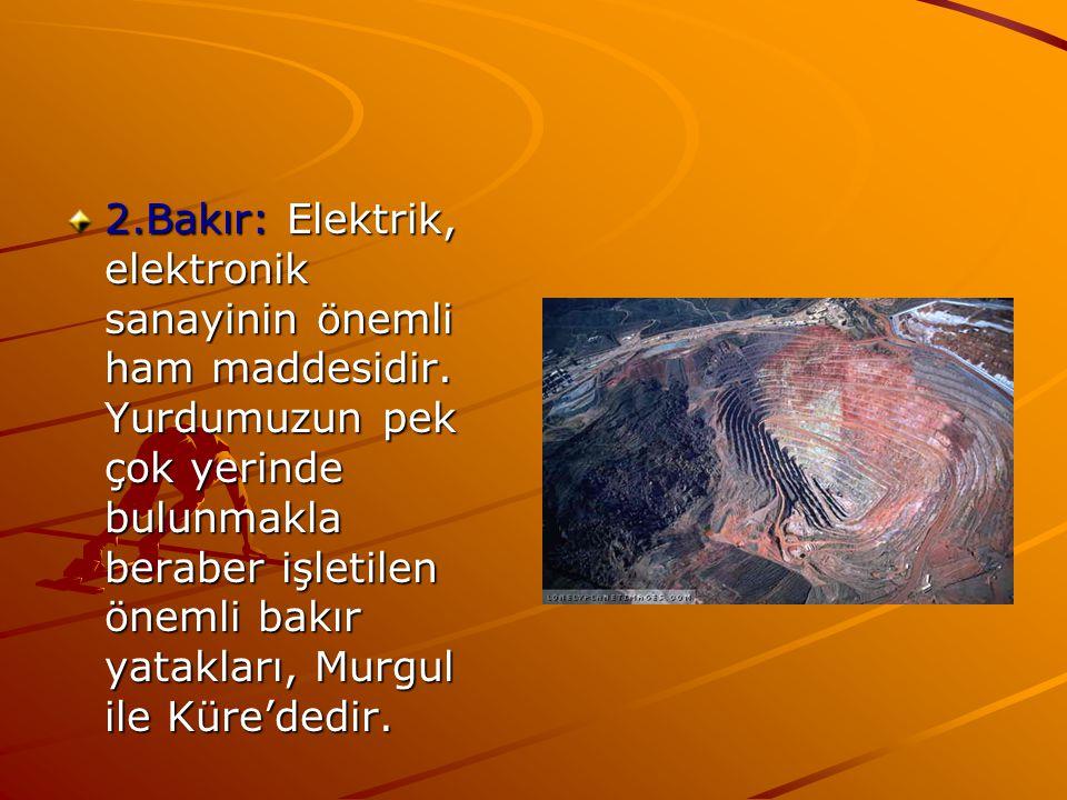 2. Bakır: Elektrik, elektronik sanayinin önemli ham maddesidir
