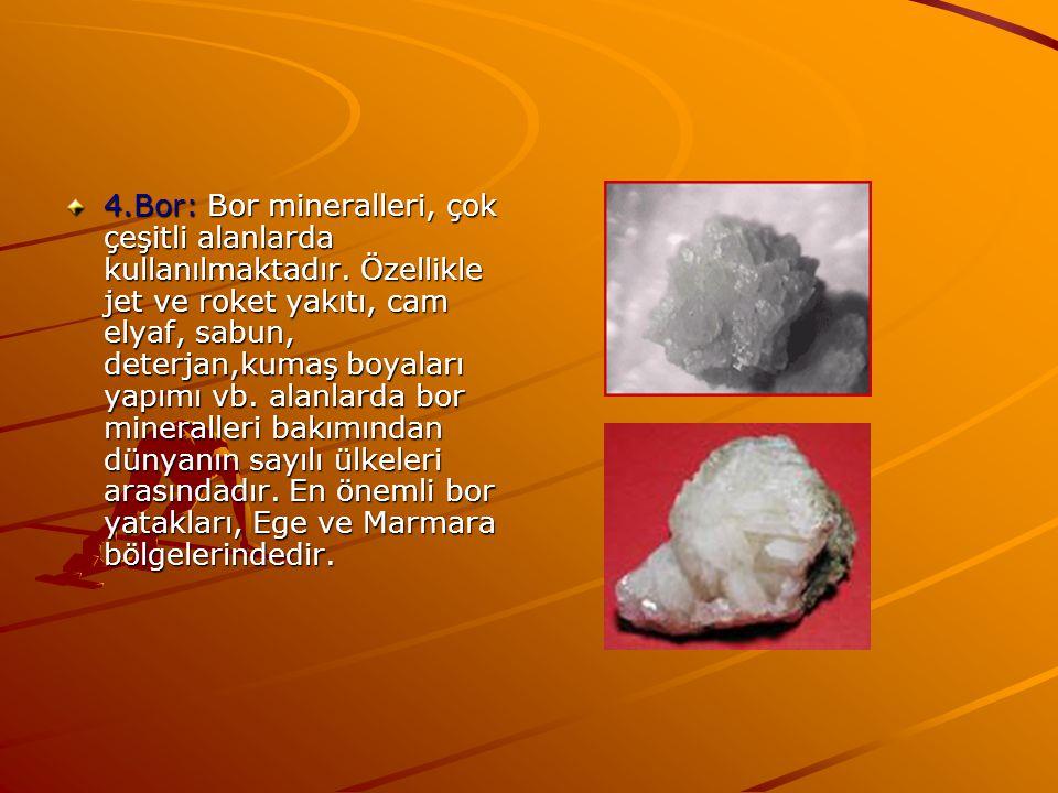 4. Bor: Bor mineralleri, çok çeşitli alanlarda kullanılmaktadır
