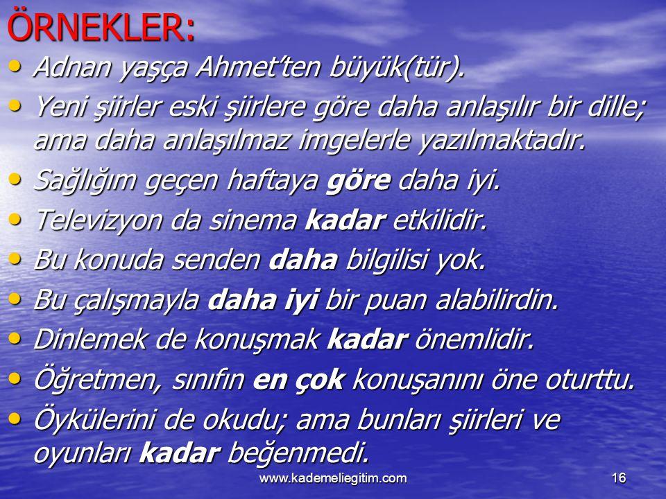 ÖRNEKLER: Adnan yaşça Ahmet'ten büyük(tür).