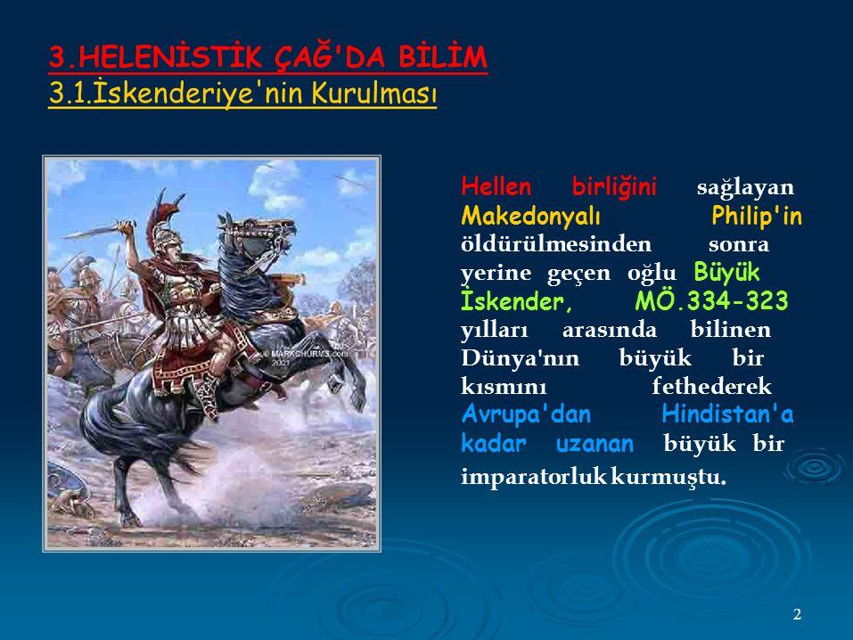 3.HELENİSTİK ÇAĞ DA BİLİM 3.1.İskenderiye nin Kurulması