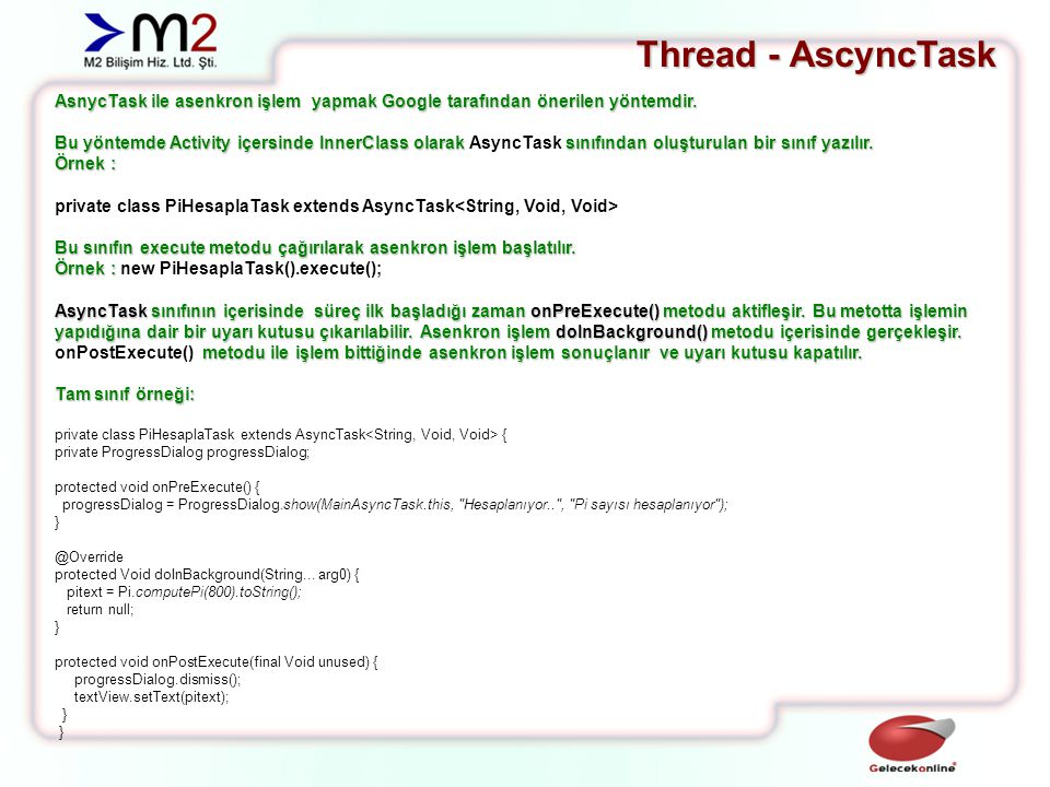 Thread - AscyncTask AsnycTask ile asenkron işlem yapmak Google tarafından önerilen yöntemdir.