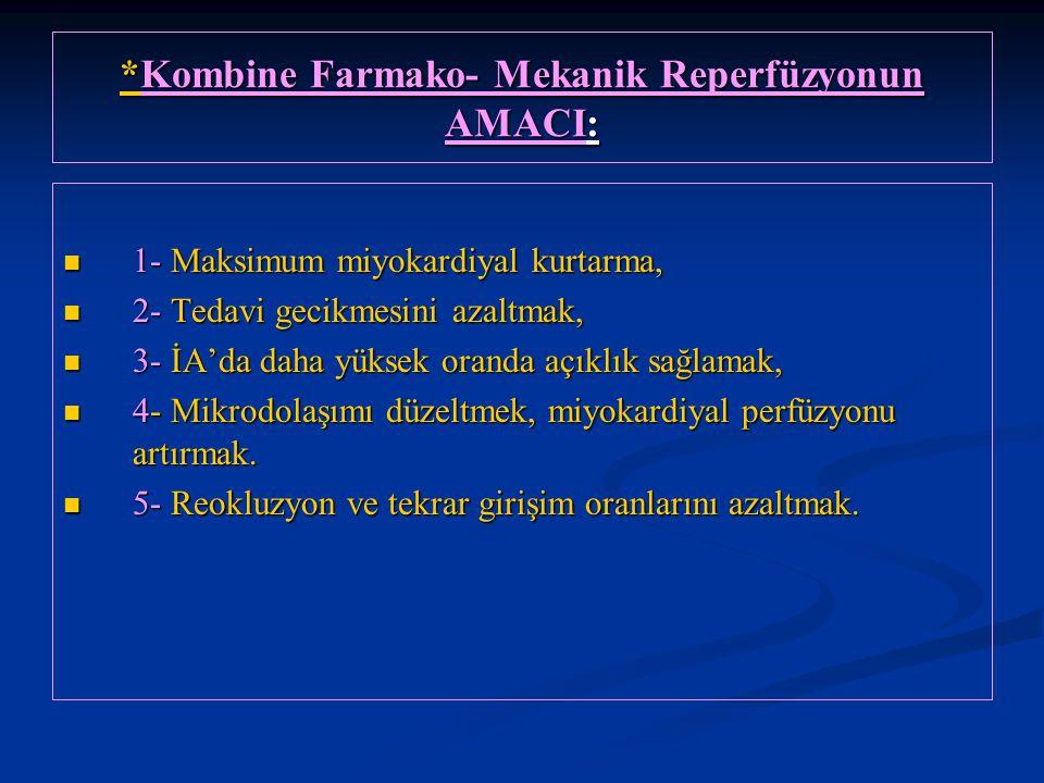 *Kombine Farmako- Mekanik Reperfüzyonun AMACI: