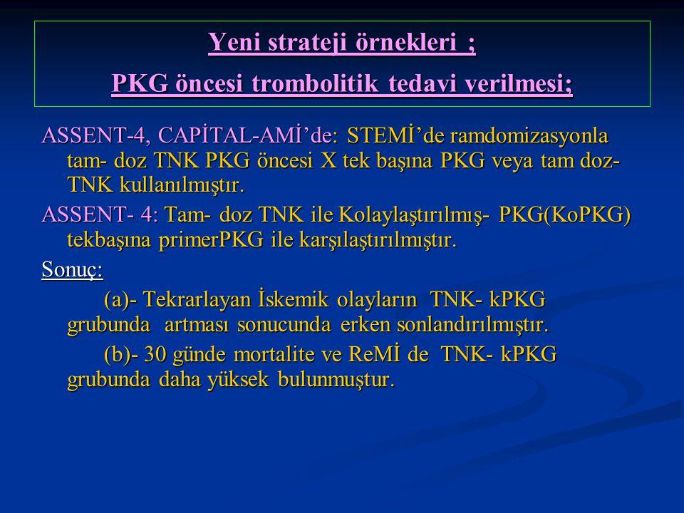 Yeni strateji örnekleri ; PKG öncesi trombolitik tedavi verilmesi;