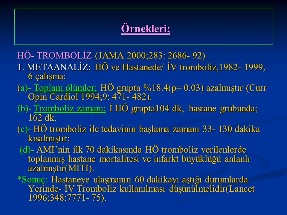 Örnekleri; HÖ- TROMBOLİZ (JAMA 2000;283: 2686- 92)