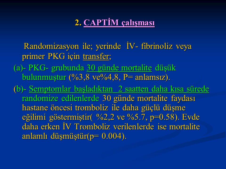 2. CAPTİM çalışması Randomizasyon ile; yerinde İV- fibrinoliz veya primer PKG için transfer;