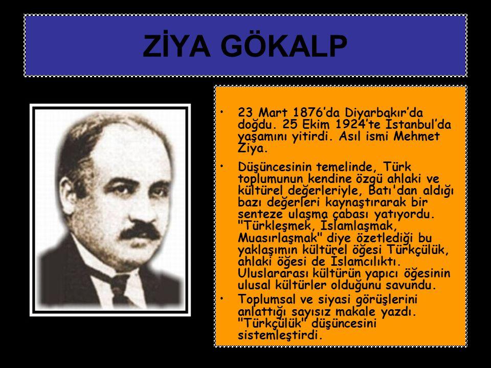 ZİYA GÖKALP 23 Mart 1876'da Diyarbakır'da doğdu. 25 Ekim 1924'te İstanbul'da yaşamını yitirdi. Asıl ismi Mehmet Ziya.