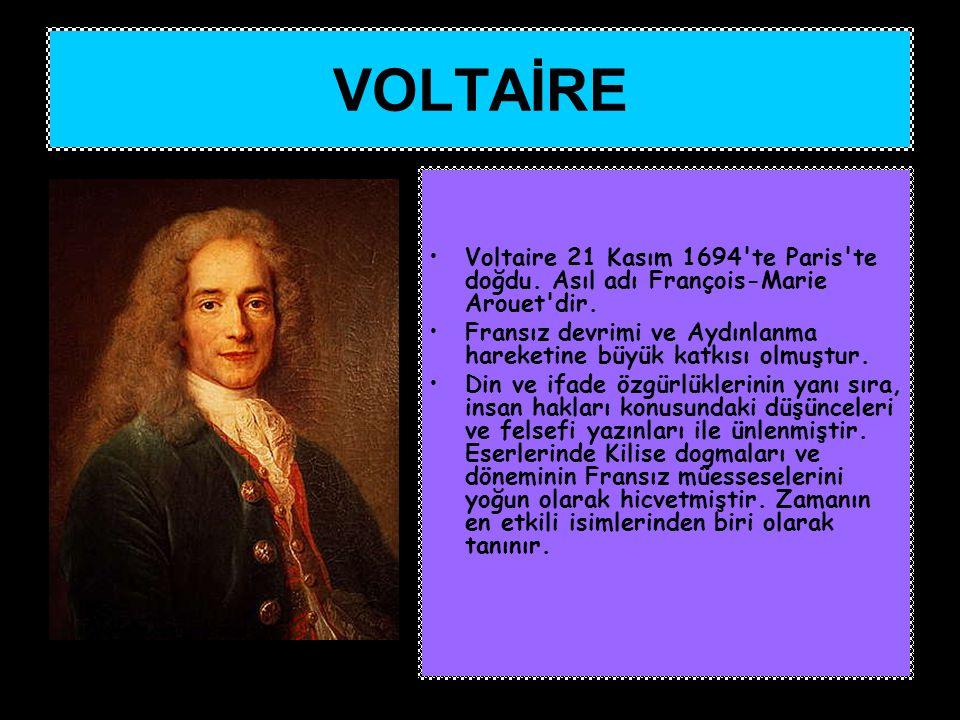 VOLTAİRE Voltaire 21 Kasım 1694 te Paris te doğdu. Asıl adı François-Marie Arouet dir.