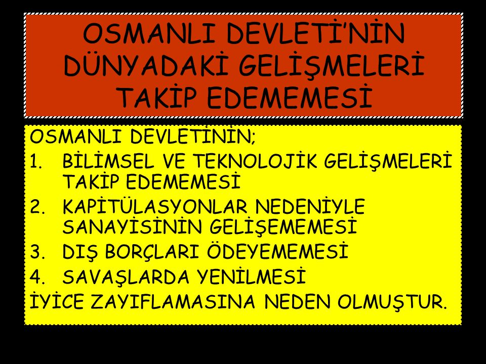 OSMANLI DEVLETİ'NİN DÜNYADAKİ GELİŞMELERİ TAKİP EDEMEMESİ