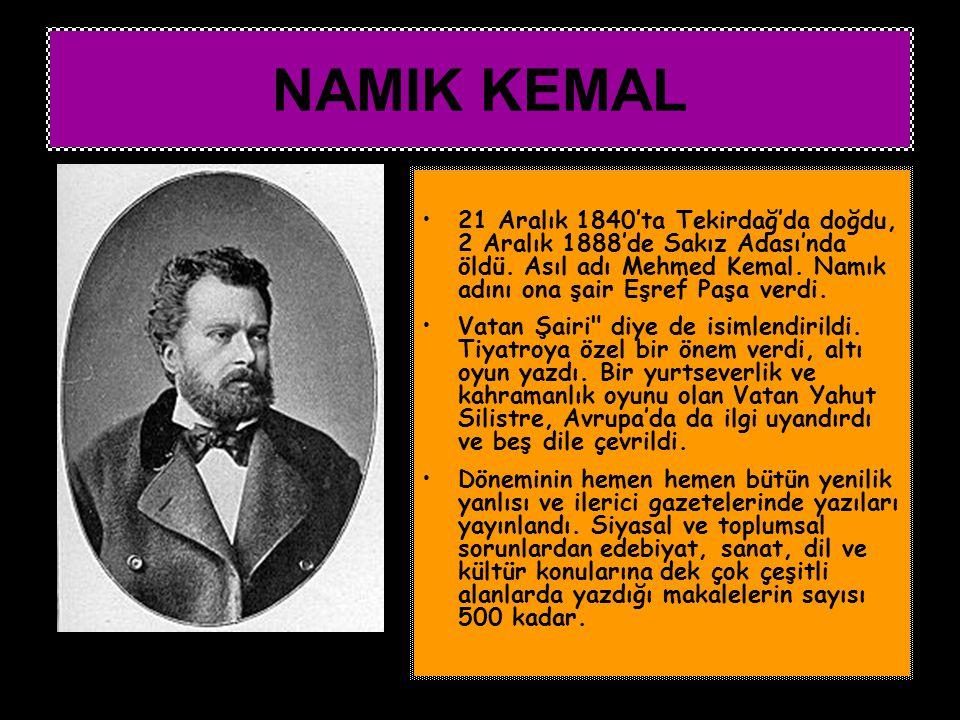 NAMIK KEMAL 21 Aralık 1840'ta Tekirdağ'da doğdu, 2 Aralık 1888'de Sakız Adası'nda öldü. Asıl adı Mehmed Kemal. Namık adını ona şair Eşref Paşa verdi.
