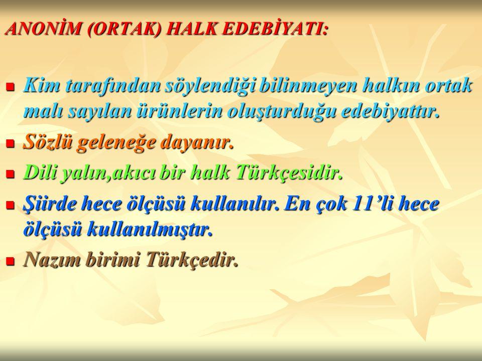 Sözlü geleneğe dayanır. Dili yalın,akıcı bir halk Türkçesidir.