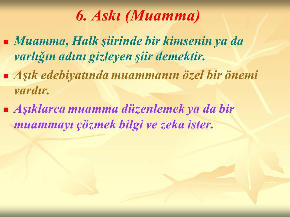 6. Askı (Muamma) Muamma, Halk şiirinde bir kimsenin ya da varlığın adını gizleyen şiir demektir. Aşık edebiyatında muammanın özel bir önemi vardır.